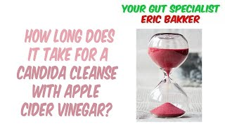 How Long Does It Take For A Candida Cleanse With Apple Cider Vinegar?