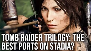 Tomb Raider Trilogy: Stadia's Most Impressive Ports? Full Xbox One X Comparisons!
