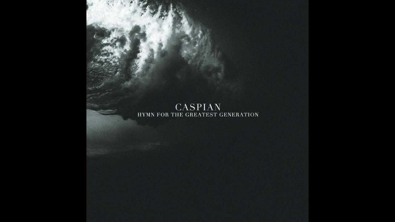 Caspian - Hymn For The Greatest Generation