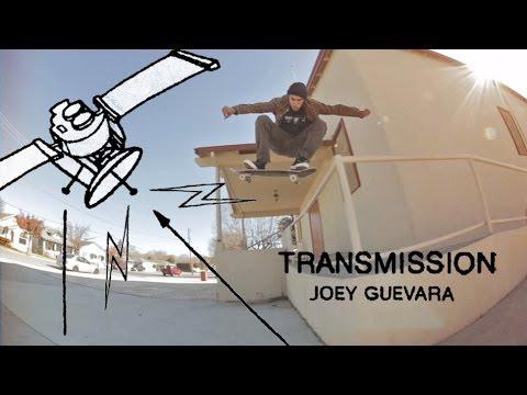 Transmission: Joey Guevara - TransWorld SKATEboarding