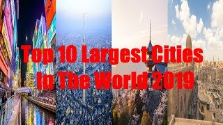 Top 10 Largest Cities In The World 2019