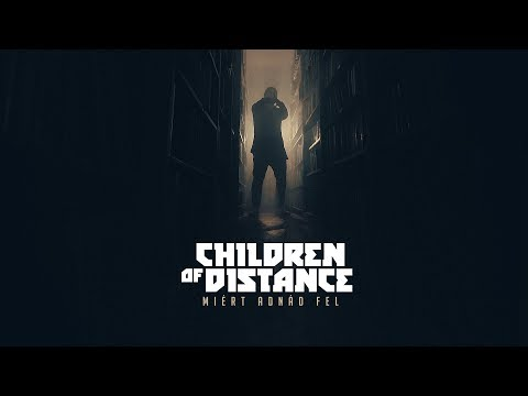 Children of Distance - Miért adnád fel (Official Music Video)