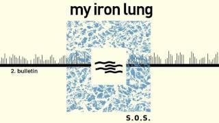 MY IRON LUNG - Bulletin (audio)