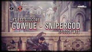 Ess Godcore - Gow UE Sniper GOD! Episode #13