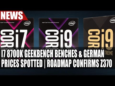 Intel i7 8700K Geekbench Benches & German Prices Spotted | Roadmap Confirms Z370