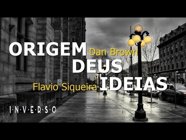 Origem (Dan Brown) / Deus e nossas ideias - Flavio Siqueira