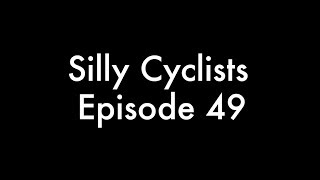Silly Cyclists - Episode 49