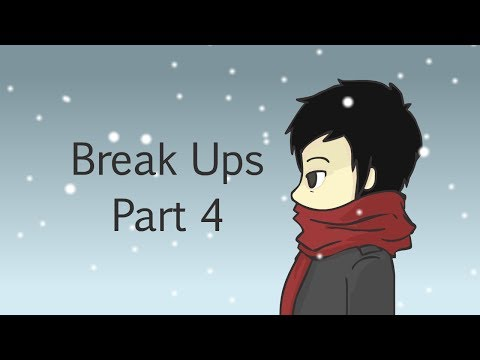 Break Ups: Part 4