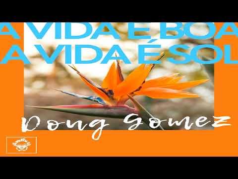 """Doug Gomez - """"A Vida E Boa, A Vida E Sol"""" (Original Mix)"""