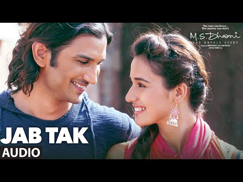 JAB TAK - Full Song ( Audio)   M.S. DHONI -THE UNTOLD STORY   Sushant Singh Rajput , Disha Patani