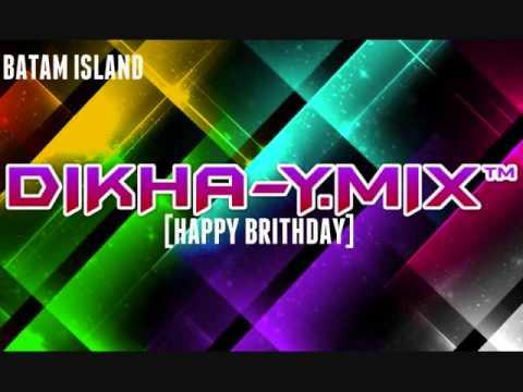 DIKHA-YMIX™::DUGEM FUNKY HAPPY BRITHDAY DAN MASA LALU