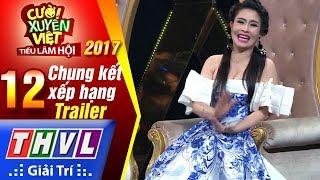 THVL | Cười xuyên Việt – Tiếu lâm hội 2017: Tập 12 – Chung kết xếp hạng | Trailer