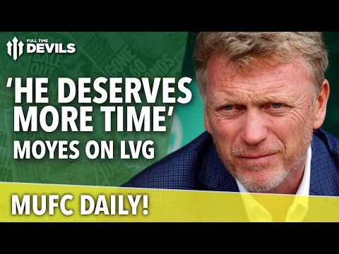 David Moyes: 'He Deserves More Time' | MUFC Daily | Manchester United