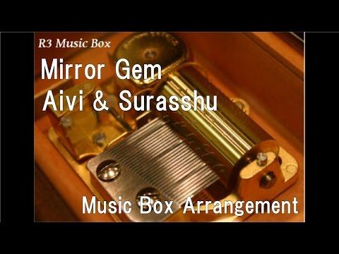 Mirror Gem/Aivi & Surasshu [Music Box] (Animation