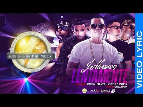 J Alvarez ft Zion & Lenox y Jowell & Randy - Lentamente [Video Lyric]