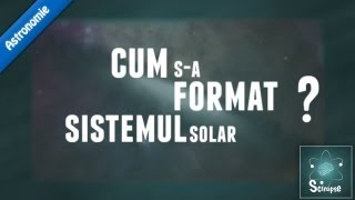 Cum S-a Format Sistemul Solar ?