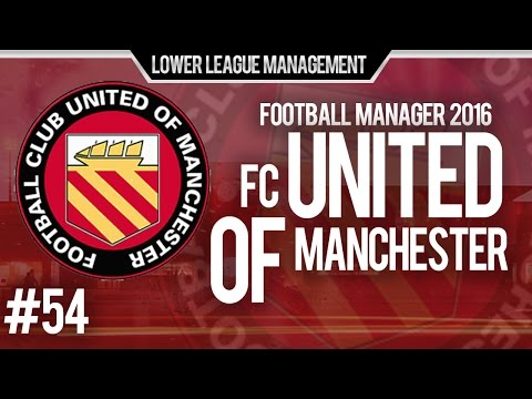 Football Manager 2016 LLM Playthrough | FC United of Manchester #54 | Premier League Parent Club