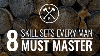 8 Skills Sets Every Man Must Master