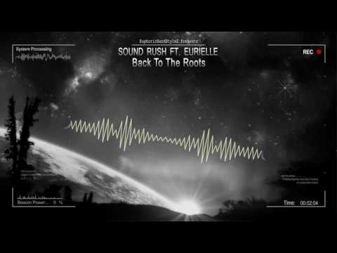 Sound Rush ft. Eurielle - Back To The Roots [HQ Edit]