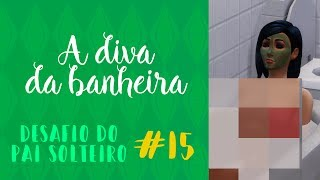 #15   A DIVA DA BANHEIRA   Desafio do Pai Solteiro   Gameplay   The Sims 4