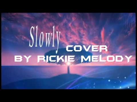 RICKIE MELODY:Slowly Cover (Official Video lyrics)