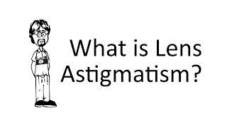 What is Lens Astigmatism?