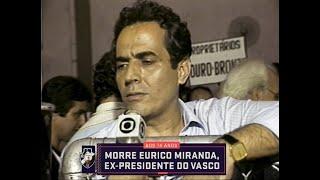 Comentaristas lamentam a morte de Eurico Miranda e relembram sua história no mundo do futebol