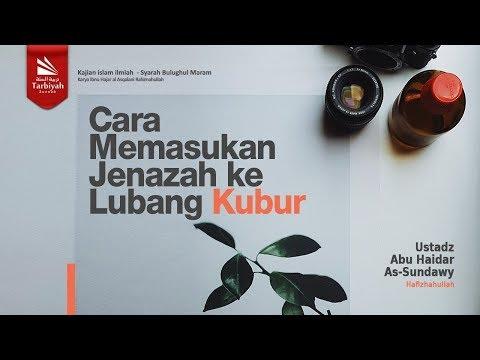 Cara Memasukkan Jenazah Ke Lubang Kubur | Ustadz Abu Haidar As-Sundawy حفظه الله