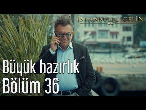 İstanbullu Gelin 36. Bölüm - Büyük Hazırlık