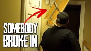 SOMEBODY BROKE INTO OUR HOUSE