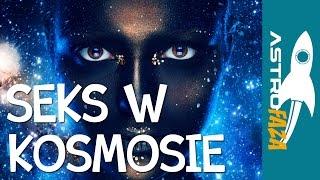 Seks w kosmosie - Astrofaza #7