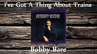 Watch Bobby Bare Ive Got A Thing About Trains video
