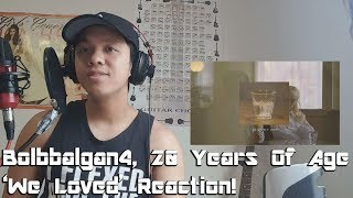 REACTION Bolbbalgan4 20 Years Of Age We Loved