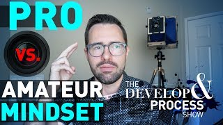 Amateur vs. Professional Mindset in Creative Photography: Develop & Process, E5