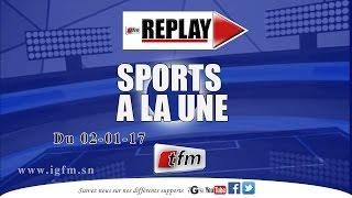 REPLAY - Sports A la Une - Pr : MAME FATOU NDOYE -   02 JANVIER 2017