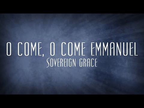 O Come, O Come Emmanuel - Sovereign Grace video