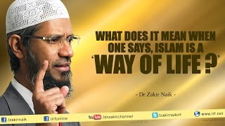 Islam is a way of life. What does a 'way of life' mean? by Dr Zakir Naik