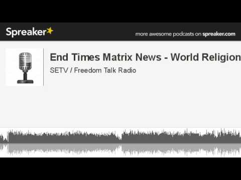 End Times Matrix News - World Religion (made with Spreaker)