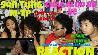 SON TUNG M-TP CHAC AI DO SE VE MV REACTION [WE'VE GOT TO BRING HER BACK!]