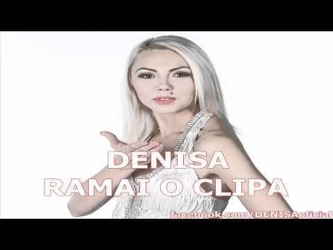 DENISA – RAMAI O CLIPA (HIT 2012)