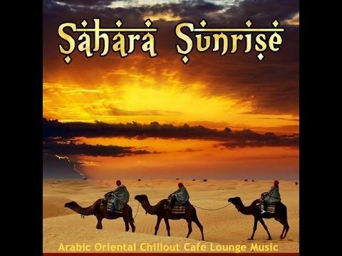 ▶ SAHARA SUNRISE 2015-Arabic Oriental Chillout Cafe Lounge Music