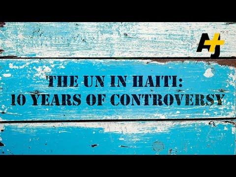 The UN In Haiti: Ten Years Of Controversy