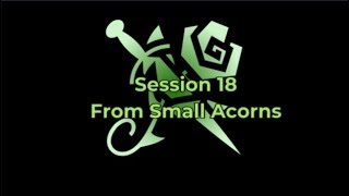 Session 18 - From Small Acorns