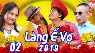 Phim Hài Tết 2019 | LÀNG Ế VỢ 5 - TẬP 2 | Hài Tết Mới Nhất 2019 | Phim Hay Cười Vỡ Bụng