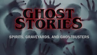 Ghost Stories - Spirits, Graveyards, and Ghostbusters - 4654