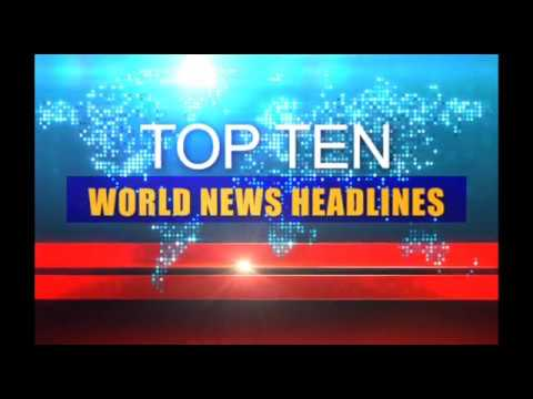 TOP TEN WORLD NEWS HEADLINES