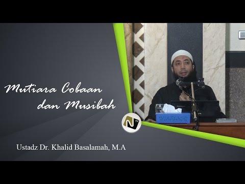 Ustadz Dr. Khalid Basalamah, M.A - Mutiara Cobaan Dan Musibah