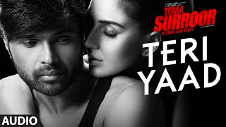 TERI YAAD Full Song (Audio) | TERAA SURROOR | Himesh Reshammiya, Badshah | T-Series