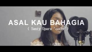 Armada 'Asal kau bahagia'  Santy Upara Cover