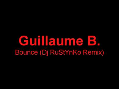 Guillaume B. - Bounce (Dj RuStYnKo Remix)